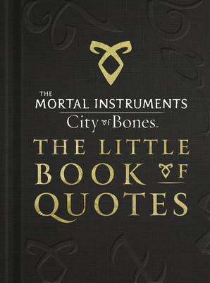 The Mortal Instruments 1: City of Bones The Little Book of Quotes (Movie Tie-in) - The Mortal Instruments (Hardback)