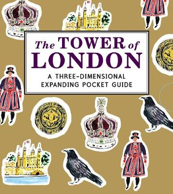 The Tower of London: A Three-Dimensional Expanding Pocket Guide - City Skylines (Hardback)