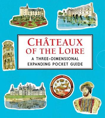 Chateaux of the Loire: A Three-Dimensional Expanding Pocket Guide - City Skylines (Hardback)