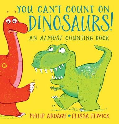 You Can't Count on Dinosaurs: An Almost Counting Book (Hardback)