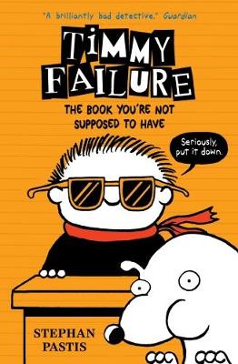 Timmy Failure: The Book You're Not Supposed to Have - Timmy Failure (Hardback)