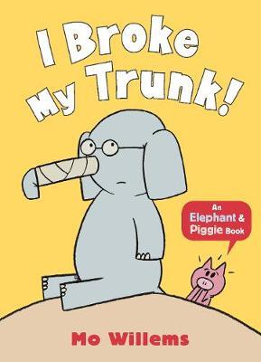 I Broke My Trunk! - Elephant and Piggie (Paperback)
