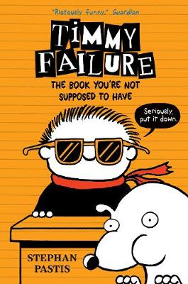Timmy Failure: The Book You're Not Supposed to Have - Timmy Failure (Paperback)