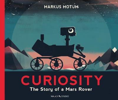 Curiosity: The Story of a Mars Rover - Walker Studio (Hardback)