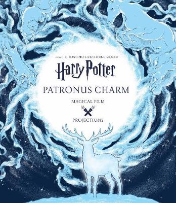 Harry Potter: Magical Film Projections: Patronus Charm - J.K. Rowling's Wizarding World (Hardback)