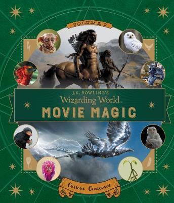 J.K. Rowling's Wizarding World: Movie Magic Volume Two: Curious Creatures - J.K. Rowling's Wizarding World (Hardback)