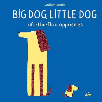 Big Dog, Little Dog: Lift-the-Flap Opposites - Walker Studio (Hardback)