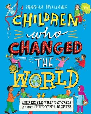 Children Who Changed the World: Incredible True Stories About Children's Rights! (Hardback)