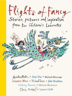 Flights of Fancy: Stories, pictures and inspiration from ten Children's Laureates (Hardback)