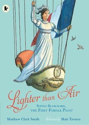Lighter than Air: Sophie Blanchard, the First Female Pilot (Paperback)