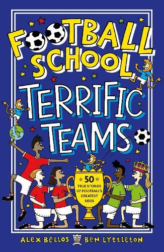 Football School Terrific Teams: 50 True Stories of Football's Greatest Sides (Paperback)