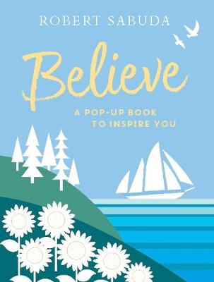 Believe: A Pop-up Book to Inspire You (Hardback)