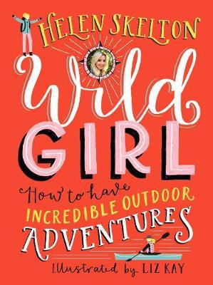 Wild Girl: How to Have Incredible Outdoor Adventures (Hardback)