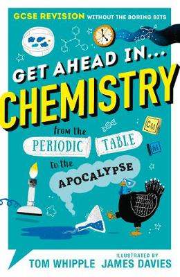 Get Ahead in ... CHEMISTRY: GCSE Revision without the boring bits, from the Periodic Table to the Apocalypse (Paperback)