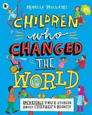 Children Who Changed the World: Incredible True Stories About Children's Rights! (Paperback)