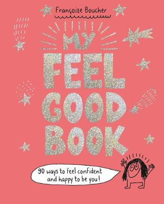My Feel Good Book: 90 ways to feel confident and happy to be you! (Hardback)