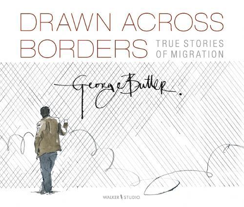 Drawn Across Borders: True Stories of Migration (Hardback)