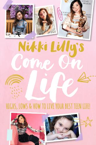 Nikki Lilly's Come on Life: Highs, Lows and How to Live Your Best Teen Life (Hardback)