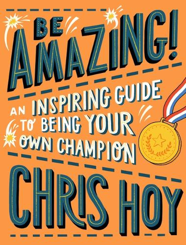 Be Amazing! An inspiring guide to being your own champion (Paperback)