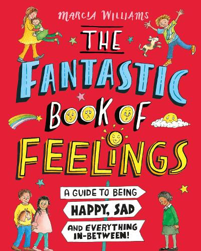 The Fantastic Book of Feelings: A Guide to Being Happy, Sad and Everything In-Between! (Hardback)