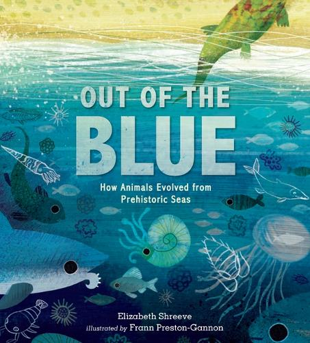 Out of the Blue: How Animals Evolved from Prehistoric Seas (Hardback)