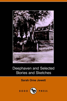 Deephaven and Selected Stories and Sketches (Paperback)