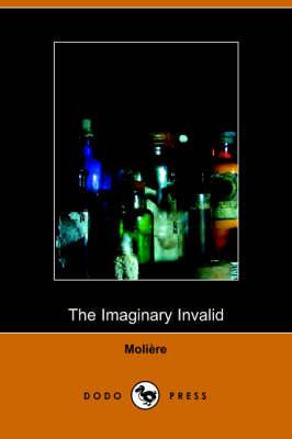 The Imaginary Invalid - La Malades Imaginaire (Paperback)