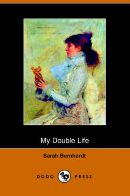 My Double Life: The Memoirs of Sarah Bernhardt (Paperback)