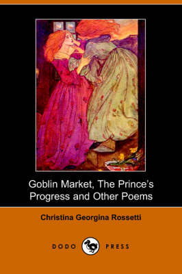 Goblin Market, the Prince's Progress and Other Poems (Paperback)