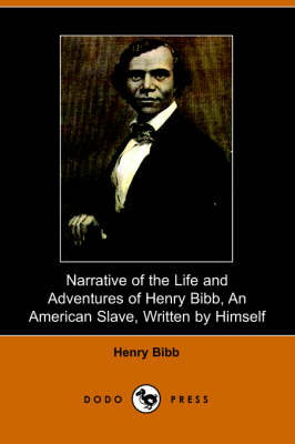 Narrative of the Life and Adventures of Henry Bibb, an American Slave, Written by Himself (Paperback)