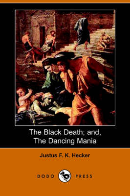 The Black Death and the Dancing Mania (Paperback)