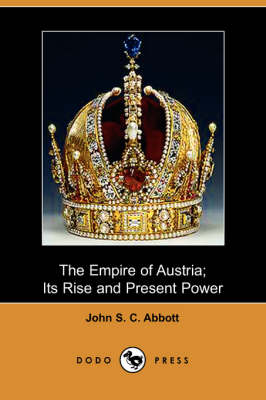 The Empire of Austria: Its Rise and Present Power (Paperback)