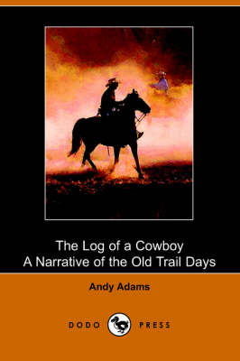 The Log of a Cowboy: A Narrative of the Old Trail Days (Paperback)