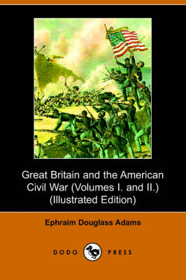 Great Britain and the American Civil War: Volumes 1 & 2 (Paperback)