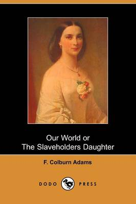Our World, Or, the Slaveholder's Daughter (Paperback)