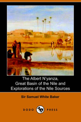The Albert N'Yanza, Great Basin of the Nile and Explorations of the Nile Sources (Paperback)