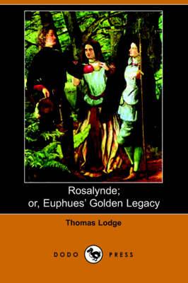 Rosalynde; Or, Euphues' Golden Legacy (Paperback)