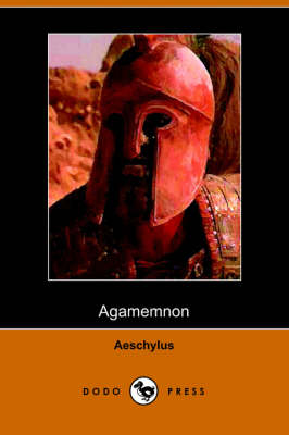 The Agamemnon of Aeschylus: Translated Into English Rhyming Verse with Explanatory Notes (Paperback)