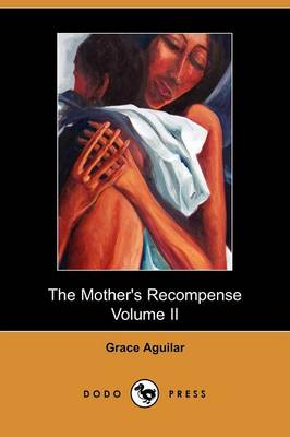 The Mother's Recompense, Volume 2, a Sequel to Home Influence (Paperback)