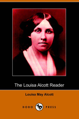 The Louisa Alcott Reader: A Supplementary Reader for the Fourth Year of School (Illustrated Edition) (Dodo Press) (Paperback)