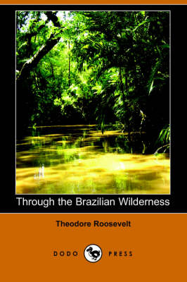Through the Brazilian Wilderness (Dodo Press) (Paperback)