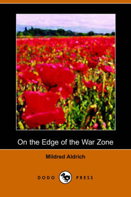 On the Edge of the War Zone, from the Battle of the Marne to the Entrance of the Stars and Stripes (Dodo Press) (Paperback)