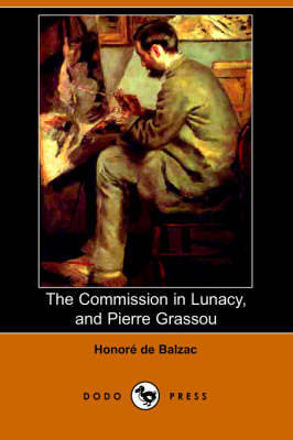 The Commission in Lunacy, and Pierre Grassou (Dodo Press) (Paperback)