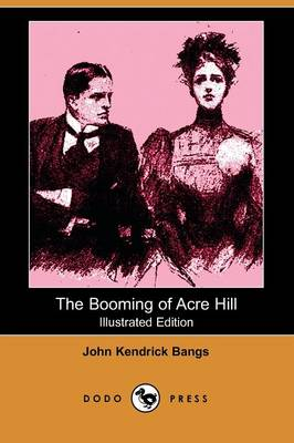 The Booming of Acre Hill, and Other Reminiscences of Urban and Suburban Life (Illustrated Edition) (Dodo Press) (Paperback)