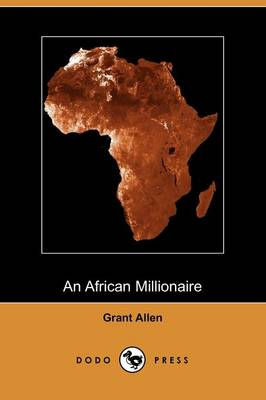 An African Millionaire: Episodes in the Life of the Illustrious Colonel Clay (Dodo Press) (Paperback)