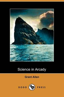 Science in Arcady (Dodo Press) (Paperback)