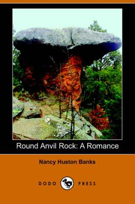 Round Anvil Rock: A Romance (Dodo Press) (Paperback)