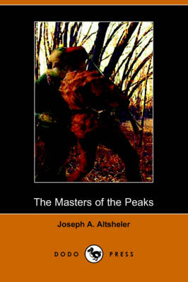 The Masters of the Peaks: A Story of the Great North Woods (Dodo Press) (Paperback)
