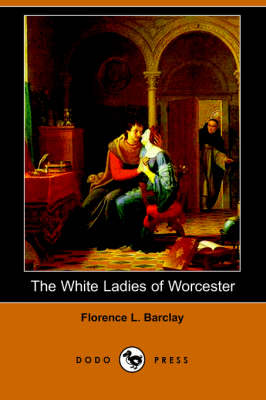 The White Ladies of Worcester (Dodo Press) (Paperback)