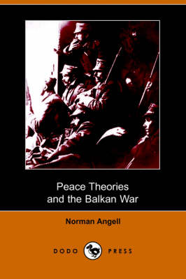 Peace Theories and the Balkan War (Dodo Press) (Paperback)